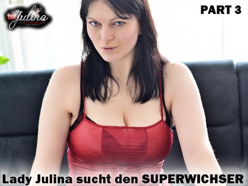 Lady Julina sucht den Superwichser – Part 3