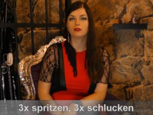 3x spritzen, 3x schlucken