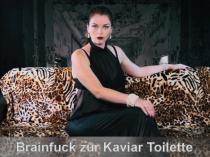 Brainfuck zur willenlosen Kaviar-Marionette